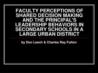 FACULTY PERCEPTIONS OF SHARED DECISION MAKING AND THE PRINCIPAL'S LEADERSHIP BEHAVIORS IN SECONDARY SCHOOLS IN A LARGE U