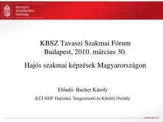 KBSZ Tavaszi Szakmai Fórum Budapest, 2010. március 30.