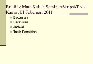 Briefing Mata Kuliah Seminar/Skripsi/Tesis Kamis, 01 Feberuari 2011