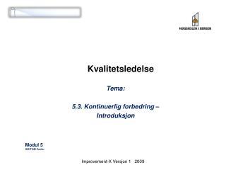 Kvalitetsledelse  Tema: 5.3. Kontinuerlig forbedring –  Introduksjon Modul 5 HiB/TQM Center