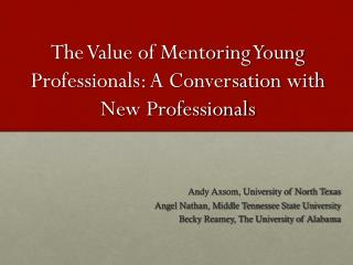 The Value of Mentoring Young Professionals: A Conversation with New Professionals
