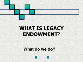 WHAT IS LEGACY ENDOWMENT ?