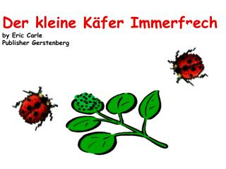 Der kleine Käfer Immerfrech by Eric Carle  Publisher Gerstenberg