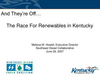 And They're Off…     The Race For Renewables in Kentucky Melissa M. Howell, Executive Director