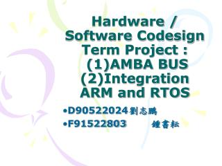 Hardware / Software Codesign Term Project :  (1)AMBA BUS (2)Integration ARM and RTOS