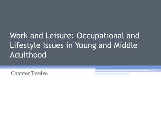 Work and Leisure: Occupational and Lifestyle Issues in Young and Middle Adulthood