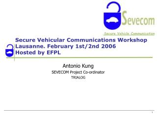 Secure Vehicular Communications Workshop Lausanne. February 1st/2nd 2006 Hosted by EFPL