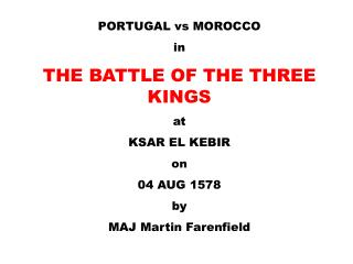 PORTUGAL vs MOROCCO in THE BATTLE OF THE THREE KINGS at KSAR EL KEBIR on 04 AUG 1578 by