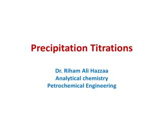 Precipitation Titrations Dr. Riham Ali Hazzaa Analytical chemistry Petrochemical Engineering