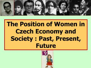 The Position of Women in Czech Economy and Society : Past, Present, Future