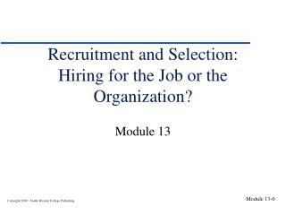 Recruitment and Selection:  Hiring for the Job or the Organization?