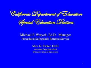 California Department of Education Special Education Division  Michael P. Warych, Ed.D., Manager Procedural Safeguards R