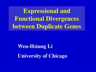 Expressional and    Functional Divergences between Duplicate Genes