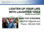 LIGHTEN UP YOUR LIFE WITH LAUGHTER YOGA Monday, January 11, 2010