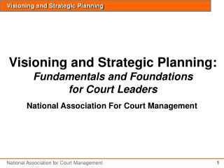 Visioning and Strategic Planning: Fundamentals and Foundations for Court Leaders