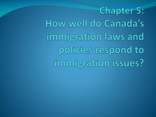 Chapter 5: How well do Canada's immigration laws and policies respond to immigration issues?