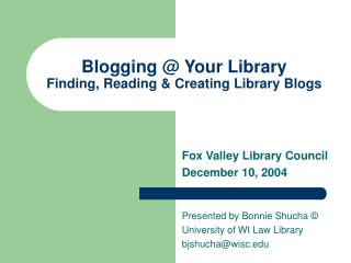 Blogging @ Your Library Finding, Reading & Creating Library Blogs