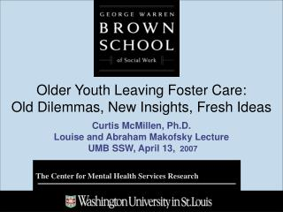 Older Youth Leaving Foster Care:  Old Dilemmas, New Insights, Fresh Ideas