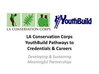 LA Conservation Corps  YouthBuild Pathways to Credentials & Careers