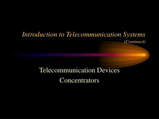Introduction to Telecommunication Systems (Continued)
