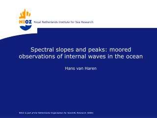 Spectral slopes and peaks: moored observations of internal waves in the ocean Hans van Haren