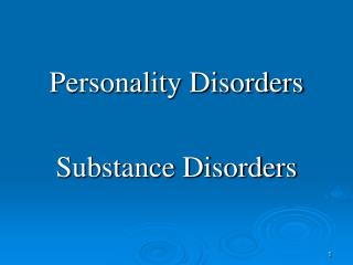 Personality Disorders Substance Disorders