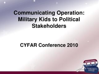 Communicating Operation: Military Kids to Political Stakeholders