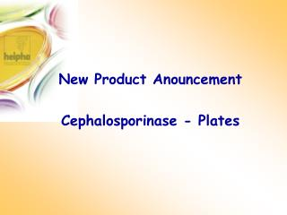 New Product Anouncement Cephalosporinase - Plates