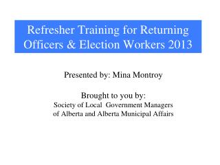 Refresher Training for Returning Officers & Election Workers 2013