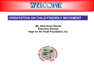 Ms. Aleta Sison Santos Executive Director Hope for the Youth Foundation, Inc.