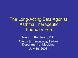 The Long-Acting Beta Agonist: Asthma Therapeutic  Friend or Foe