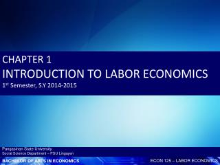 CHAPTER 1 INTRODUCTION TO LABOR ECONOMICS 1 st  Semester, S.Y 2014-2015