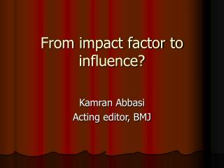 From impact factor to influence?