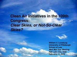 Clean Air Initiatives in the 109th Congress: Clear Skies,  or Not-So-Clear Skies