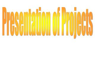 Presentation of Projects