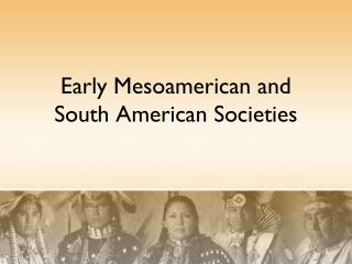 Early Mesoamerican and South American Societies
