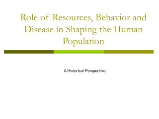 Role of Resources, Behavior and Disease in Shaping the Human Population