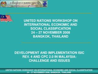 UNITED NATIONS WORKSHOP ON INTERNATIONAL ECONOMIC AND  SOCIAL CLASSIFICATION 24 – 27 NOVEMBER 2008 BANGKOK, THAILAND