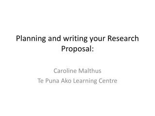 Planning and writing your Research Proposal: