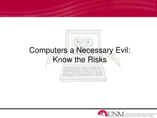 Computers a Necessary Evil:  Know the Risks