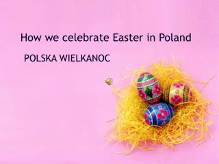 How we celebrate Easter in Poland
