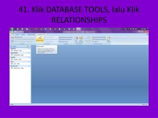 41. Klik DATABASE TOOLS, lalu Klik RELATIONSHIPS