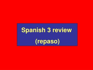 Spanish 3 review           (repaso)