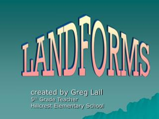 created by Greg Lail  5 th  Grade Teacher Hillcrest Elementary School