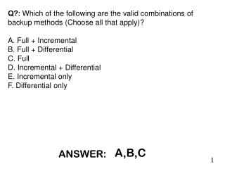 Q?:  Which of the following are the valid combinations of backup methods (Choose all that apply)?