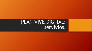 SERVICIOS DEL PLAN VIVE DIGITAL