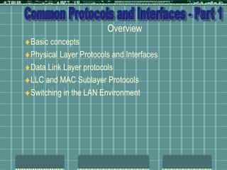 Overview Basic concepts Physical Layer Protocols and Interfaces Data Link Layer protocols