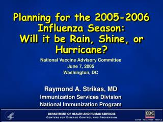 Planning for the 2005-2006 Influenza Season: Will it be Rain, Shine, or Hurricane?