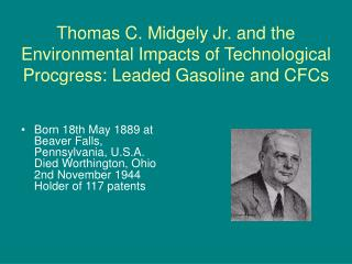 Thomas C. Midgely Jr. and the Environmental Impacts of Technological Procgress: Leaded Gasoline and CFCs