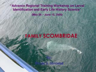 """Advance Regional Training Workshop on Larval Identification and Early Life History Science"""